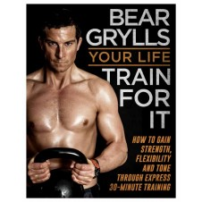 Bear Grylls: Your Life - Train For It